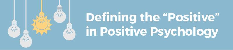 defining the positive in positive psychology james pawelski